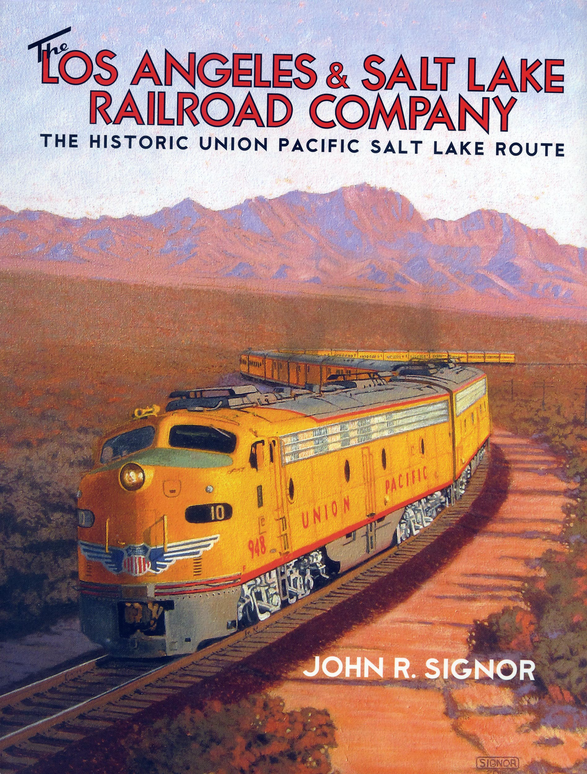 The Los Angeles and Salt Lake Railroad Company by John R. Signor